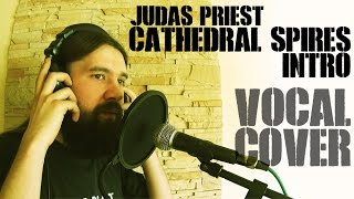 Judas Priest - Cathedral Spires (Intro / Vocal cover)