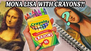 Can I Draw Mona Lisa With Only CRAYONS?!  *wish me luck*