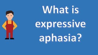 What is expressive aphasia ?   Protect your health - Health Channel