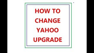 Yahoo Upgrade 2018  -  Yahoo Mail Problems Today News 2018