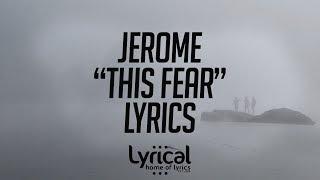 Jerome - This Fear Lyrics - YouTube