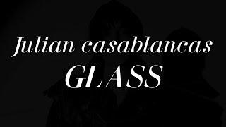Julian Casablancas - Glass (lyrics)