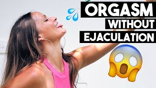 ORGASM WITHOUT EJACULATION: Pros & Cons Of Ejaculation Control | Adina Rivers