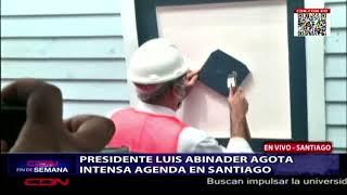 Presidente Luis Abinader agota intensa agenda en Santiago