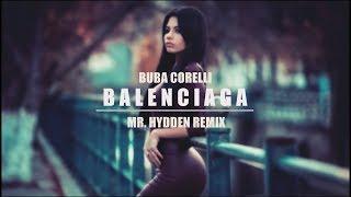 BUBA CORELLI   BALENCIAGA (MR. HYDDEN REMIX)