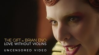 "The Gift feat. Brian Eno ""Love Without Violins"" - Uncensored Official Video"