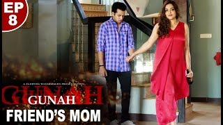 Gunah - Friend's Mom - Episode 08 | गुनाह - फ्रेंड्'स मॉम | FWFOriginals