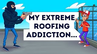 My Roofing Addiction Got Me Into Serious Danger! My True Horror Story Animated