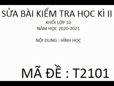 SỬA BÀI THI HKII - MÔN TOÁN 10 - PHẦN HÌNH HỌC - ĐỀ  T2101