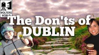 Visit Dublin - The Donts Of Visiting Dublin, Ireland