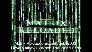 The Matrix Reloaded (OST) - Dave Matthews - When The World Ends