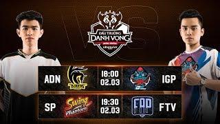 ADN vs IGP | SP vs FTV - Ngày 1 Vòng 3 - Đấu Trường Danh Vọng Mùa Xuân 2019