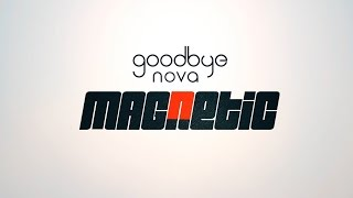Goodbye Nova - Magnetic (Official Lyric Video)