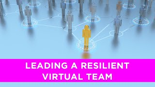 Leading a resilient team in a virtual work environment