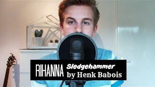► Rihanna - Sledgehammer (Cover by Henk Babois)