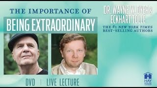 The Importance Of Being Extraordinary With Wayne Dyer And Eckhart Tolle