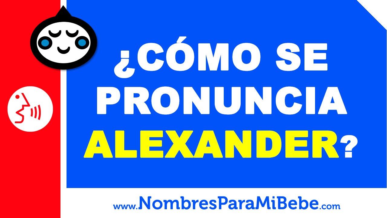 ¿Cómo se pronuncia ALEXANDER en inglés? - www.nombresparamibebe.com