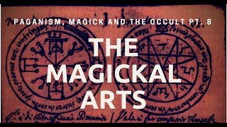 The Magickal Arts - Paganism, Magick and The Occult pt. 8