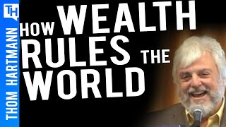 How Wealth Rules the World & The Dictatorship of Property