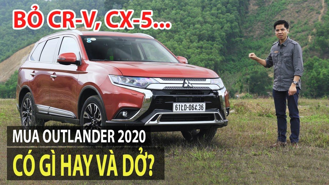 Bỏ CR-V & CX-5, mua Mitsubishi Outlander 2020 - Có gì ưu và nhược điểm?(Đt: 0948.960.069-Ms.Nhung)