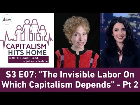 Capitalism Hits Home: The Invisible Labor On Which Capitalism Depends. And Guess Who Does It? - Pt 2