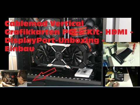 Cablemod Vertical Grafikkarten PCI-e Kit- HDMI - DisplayPort-Unboxing - Einbau