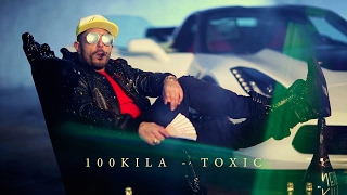 100KILA - TOXIC (Official Music Video 2017)