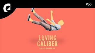 I Am Falling For You - Loving Caliber