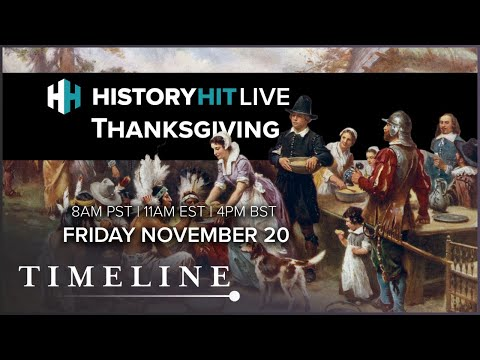 The True Story Behind Thanksgiving | History Hit LIVE on Timeline