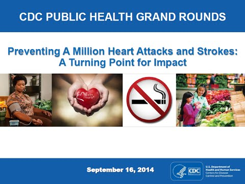 CDC Grand Rounds: Preventing A Million Heart Attacks and Strokes: A Turning Point for Impact