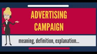 What Is ADVERTISING CAMPAIGN? What Does ADVERTISING CAMPAIGN Mean? ADVERTISING CAMPAIGN Meaning