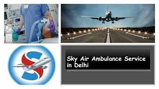 Pick Sky Air Ambulance Service in Patna with the Best Patient Care Service