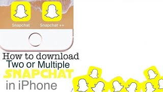 How to download 2 (Two) Snapchat in iPhone for Free | (No jailbreak / No PC or Mac)  Niyant Sriharsh