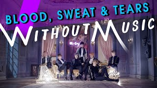 #WITHOUTMUSIC / Blood Sweat & Tears - BTS