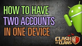 [UPDATED] How To Make 2 Clash of Clans Accounts on ONE Android Device 2016