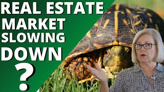 IS THE REAL ESTATE MARKET SLOWING DOWN?