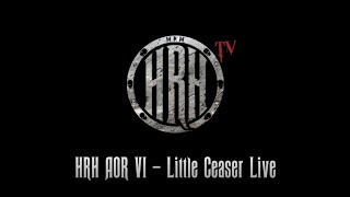 HRH TV – Little Caeser Live @ HRH AOR VI 2018