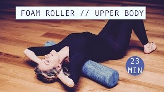 UPPER BODY FOAM ROLLER // Flexibility, Release Tightness, Posture // 23 minutes by Anita Goa