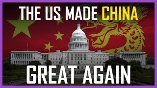 How The US Made China Great Again