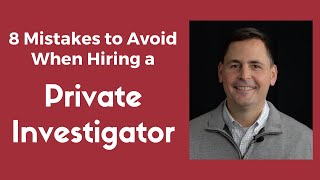 8 Mistakes to Avoid When Hiring a Private Investigator