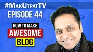 Episode 44- How to Make Awesome Blog?