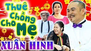 Hài Tết Xuân Hinh Mới Nhất | Thuê Chồng Cho Mẹ | Hài Xuân Hinh, Thanh Thanh Hiền, Hồng Vân