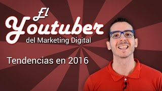Tendencias en 2016 | El Youtuber del Marketing Digital