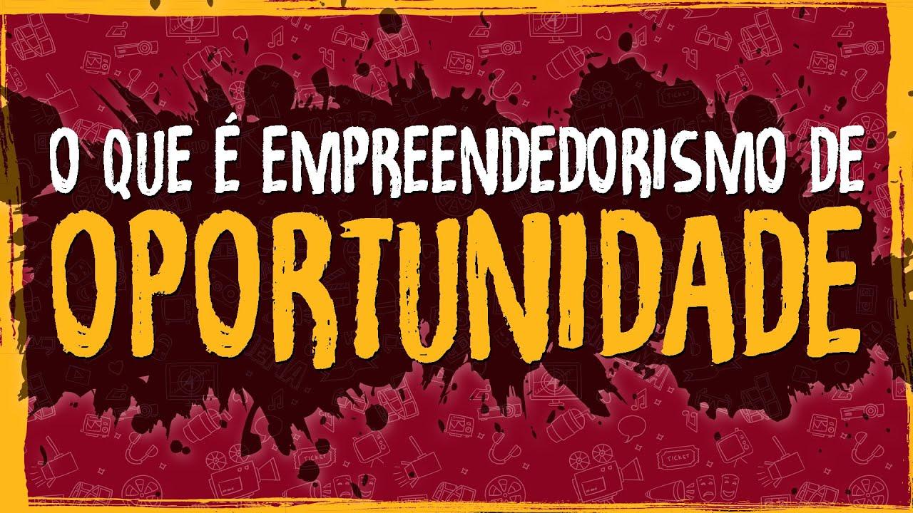 O Que é Empreendedorismo de Oportunidade