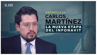 La nueva etapa del Infonavit: Entrevista con Carlos Martínez