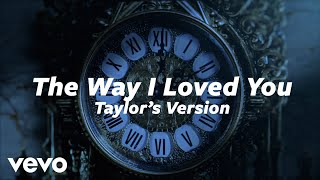 Taylor Swift - The Way I Loved You (Taylor's Version) (Lyric Video)
