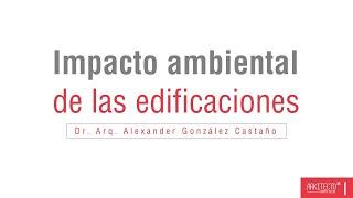 Impacto ambiental de las edificaciones - Webinar #1