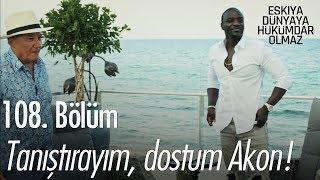 Tanıştırayım dostum Akon Eşkıya Dünyaya Hükümdar Ol...