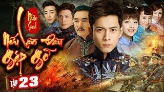 Phim Mới Hay Nhất 2020 | NHÂN SINH NẾU LẦN ĐẦU GẶP GỠ - Tập 23 | Phim Bộ Trung Quốc Hay Nhất 2020