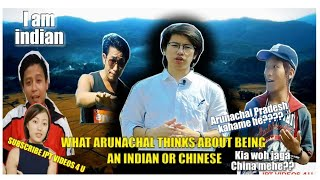 WHAT ARUNACHAL THINKS ABOUT BEING AN INDIAN OR CHINESE